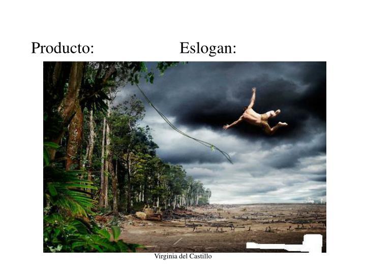 Producto:                     Eslogan: