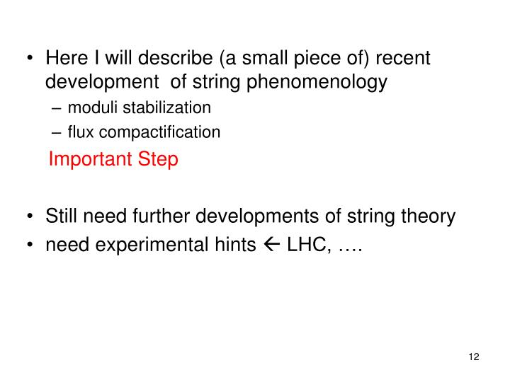 Here I will describe (a small piece of) recent development  of string phenomenology