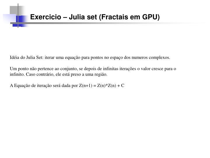 Exercicio – Julia set (Fractais em GPU)