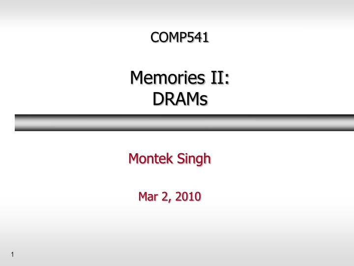 Comp541 memories ii drams
