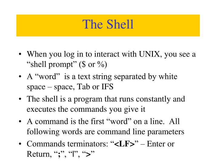 "When you log in to interact with UNIX, you see a ""shell prompt"" ($ or %)"