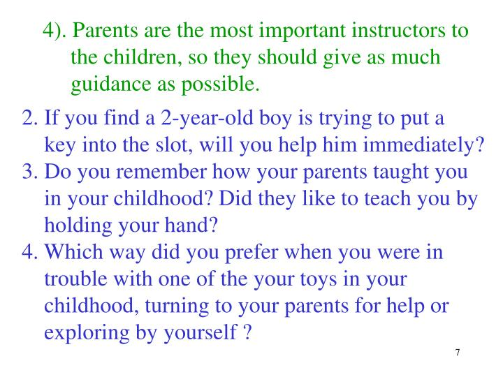 4). Parents are the most important instructors to