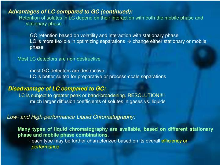 Advantages of LC compared to GC (continued):