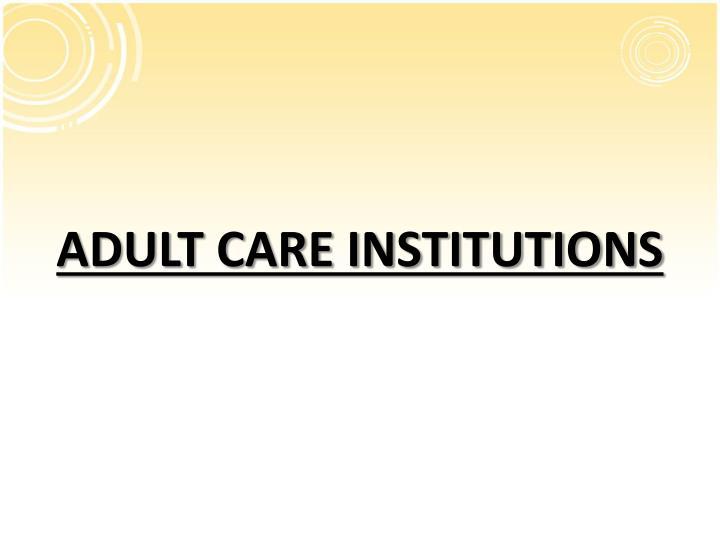 ADULT CARE INSTITUTIONS