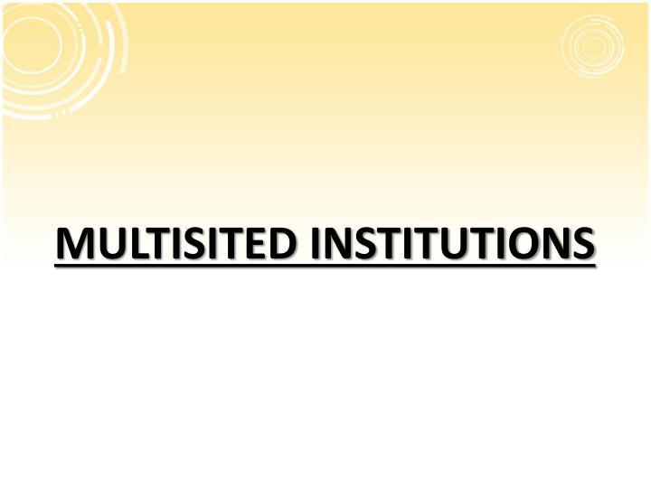 MULTISITED INSTITUTIONS