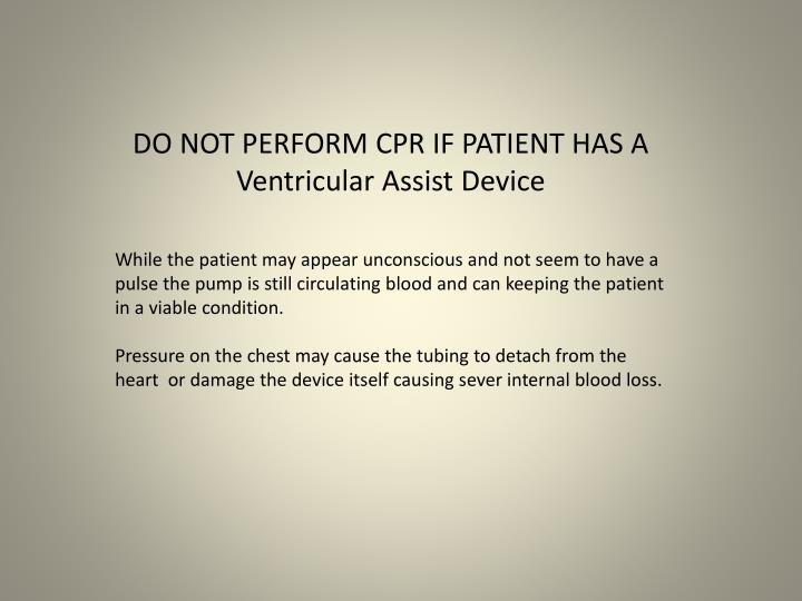 DO NOT PERFORM CPR IF PATIENT HAS A Ventricular Assist Device