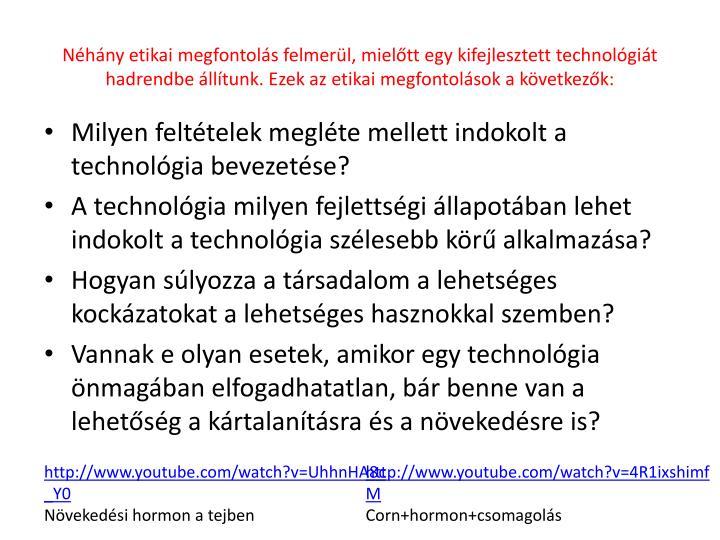 Néhány etikai megfontolás felmerül, mielőtt egy kifejlesztett technológiát hadrendbe állítunk. Ezek az etikai megfontolások a következők: