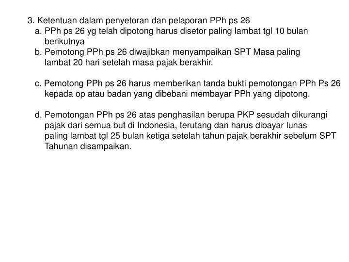 3. Ketentuan dalam penyetoran dan pelaporan PPh ps 26
