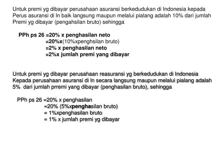 Untuk premi yg dibayar perusahaan asuransi berkedudukan di Indonesia kepada