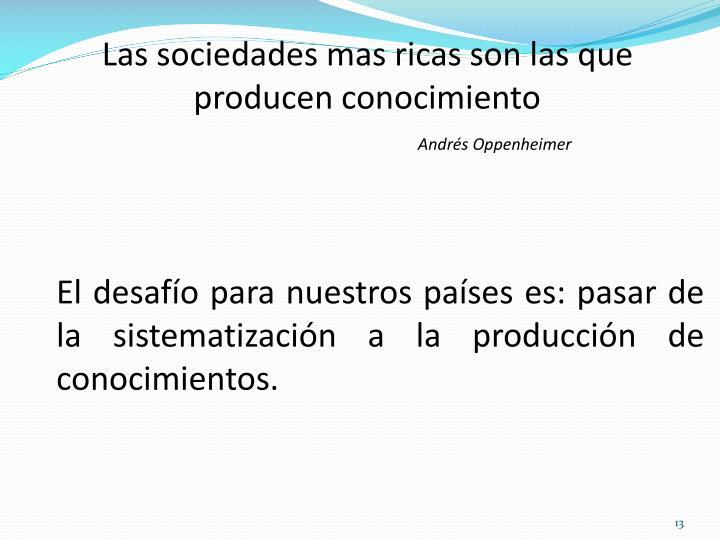 El desafío para nuestros países es: pasar de la sistematización a la producción de conocimientos.