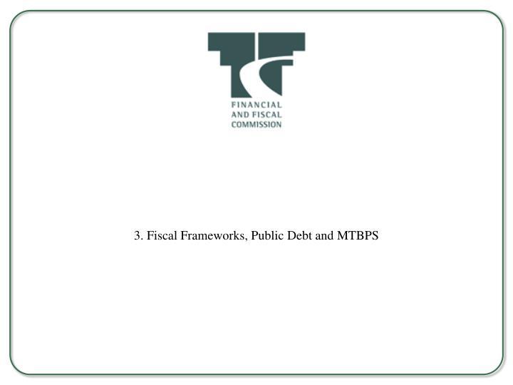 3. Fiscal Frameworks, Public Debt and MTBPS