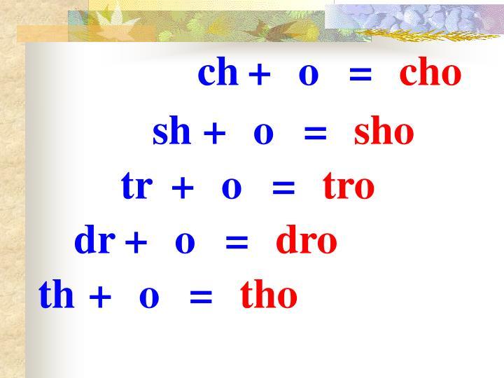 ch+o=