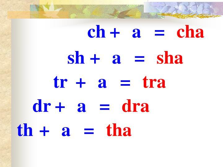 ch+a=