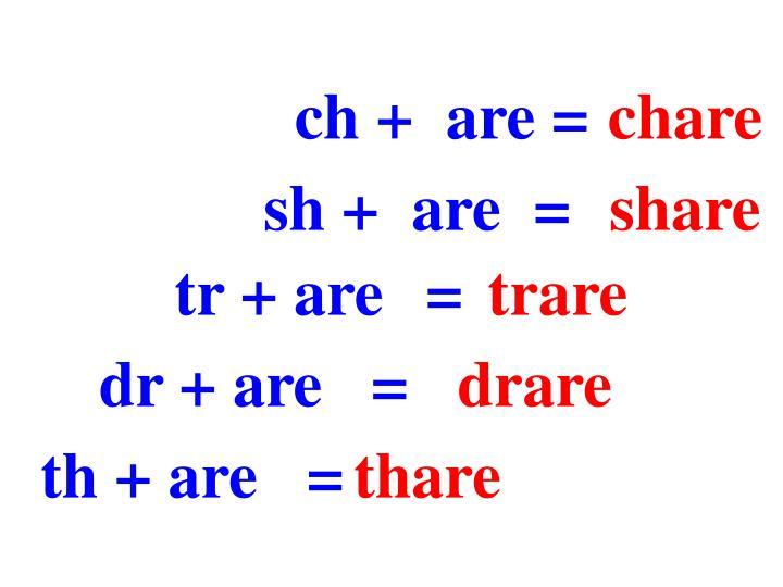 ch +  are =