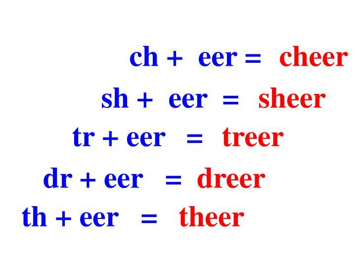 ch +  eer =