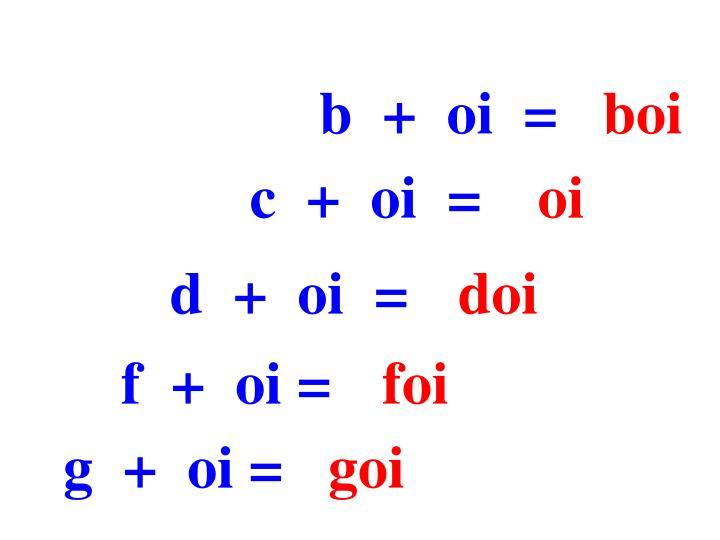 b  +  oi  =