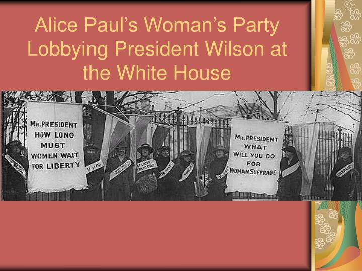 Alice Paul's Woman's Party Lobbying President Wilson at the White House