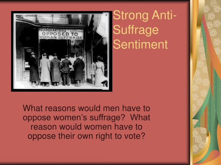 Strong Anti-Suffrage Sentiment