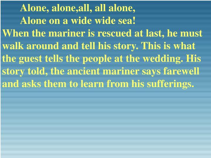 Alone, alone,all, all alone,