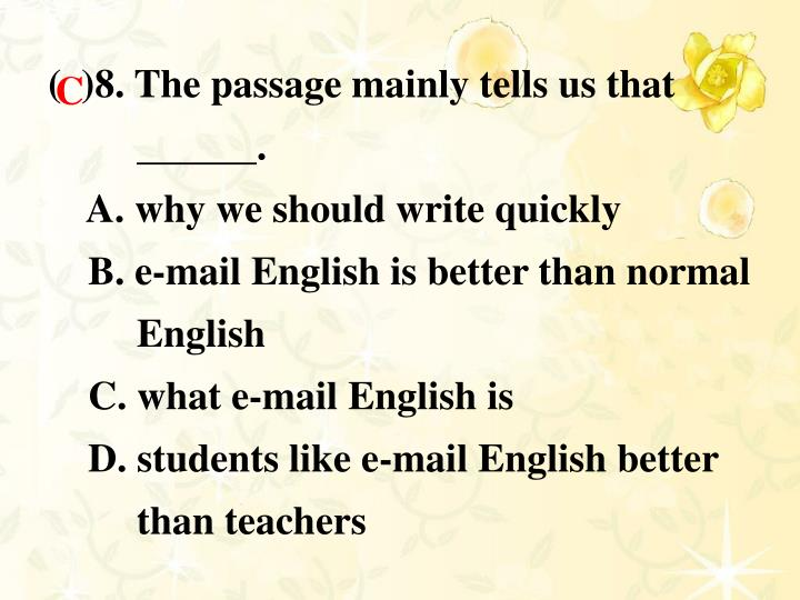 (  )8. The passage mainly tells us that ______.