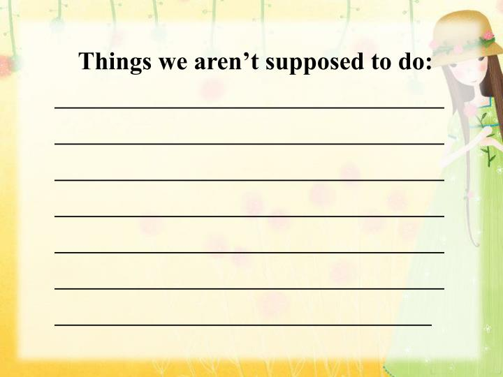 Things we aren't supposed to do: