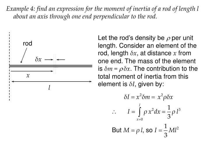 Example 4: find an expression for the moment of inertia of a rod of length l about an axis through one end perpendicular to the rod.