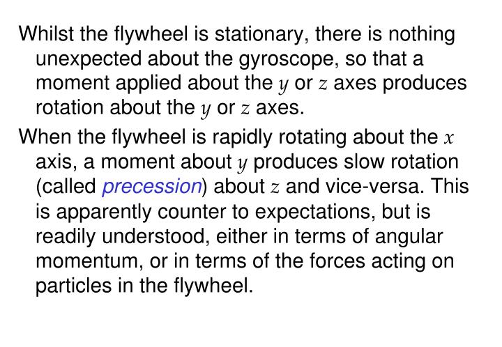 Whilst the flywheel is stationary, there is nothing unexpected about the gyroscope, so that a moment applied about the