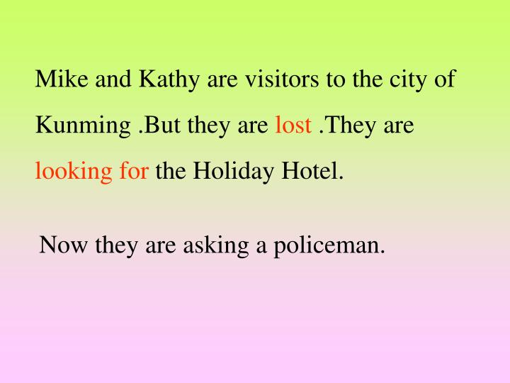 Mike and Kathy are visitors to the city of