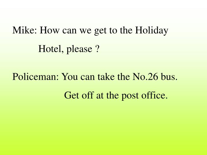 Mike: How can we get to the Holiday