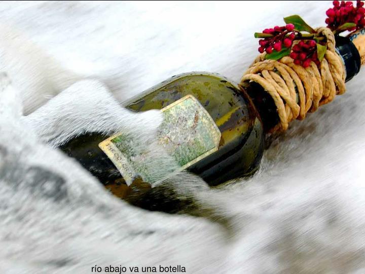 río abajo va una botella