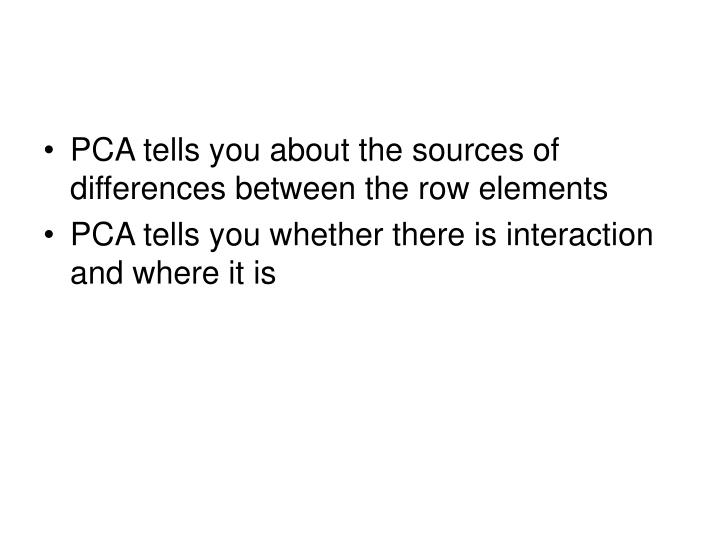 PCA tells you about the sources of differences between the row elements