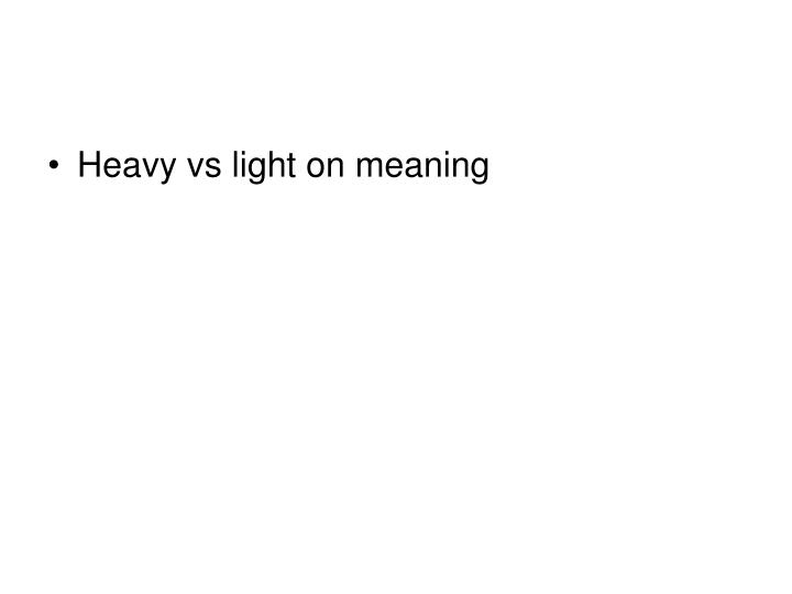 Heavy vs light on meaning