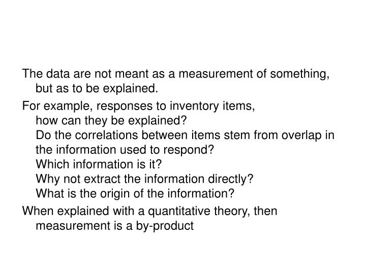 The data are not meant as a measurement of something, but as to be explained.