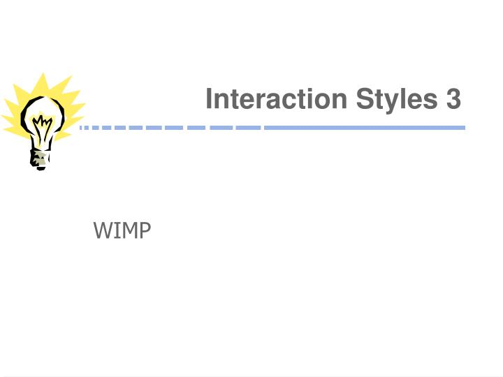 Interaction Styles 3