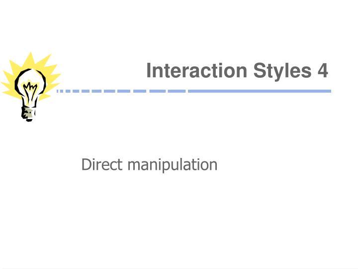 Interaction Styles 4
