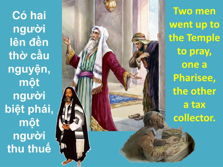 Two men went up to the Temple to pray, one a Pharisee, the other