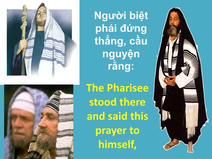 Người biệt phái đứng thẳng, cầu nguyện rằng: