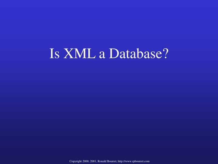 Is XML a Database?