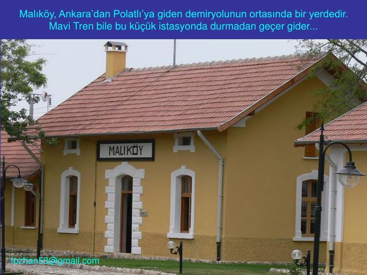 Malıköy, Ankara'dan Polatlı'ya giden demiryolunun ortasında bir yerdedir.