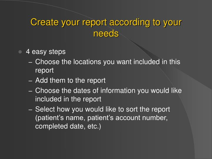 Create your report according to your needs