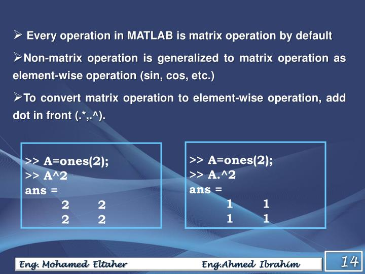 Every operation in MATLAB is matrix operation by default