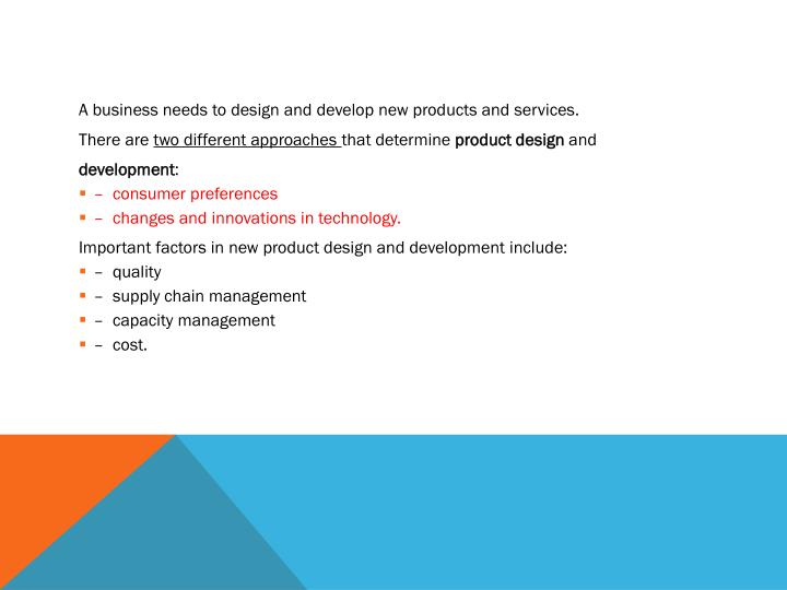 A business needs to design and develop new products and services.