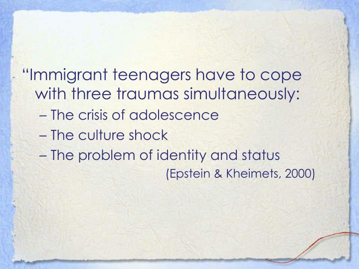 """Immigrant teenagers have to cope with three traumas simultaneously:"
