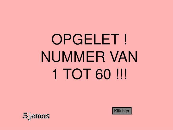 OPGELET ! NUMMER VAN    1 TOT 60 !!!