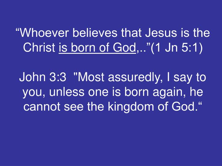 """""""Whoever believes that Jesus is the Christ"""