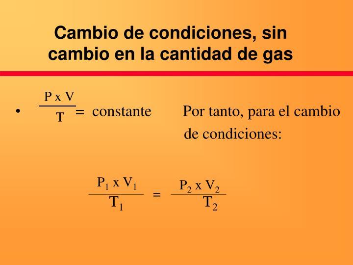 Cambio de condiciones, sin cambio en la cantidad de gas