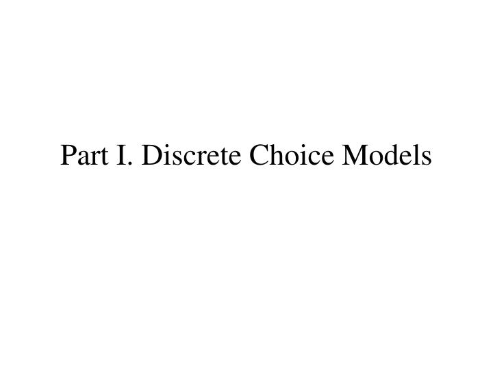 Part I. Discrete Choice Models