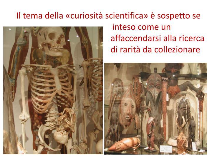 Il tema della «curiosità scientifica» è sospetto se