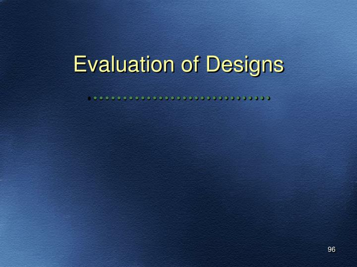 Evaluation of Designs