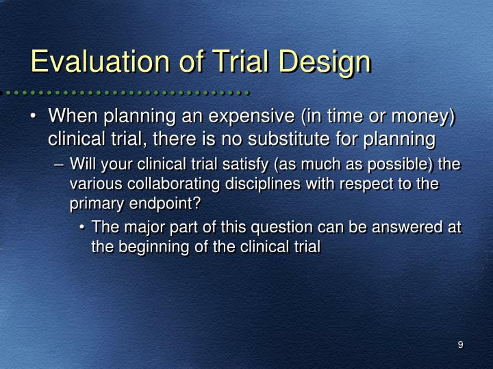 Evaluation of Trial Design